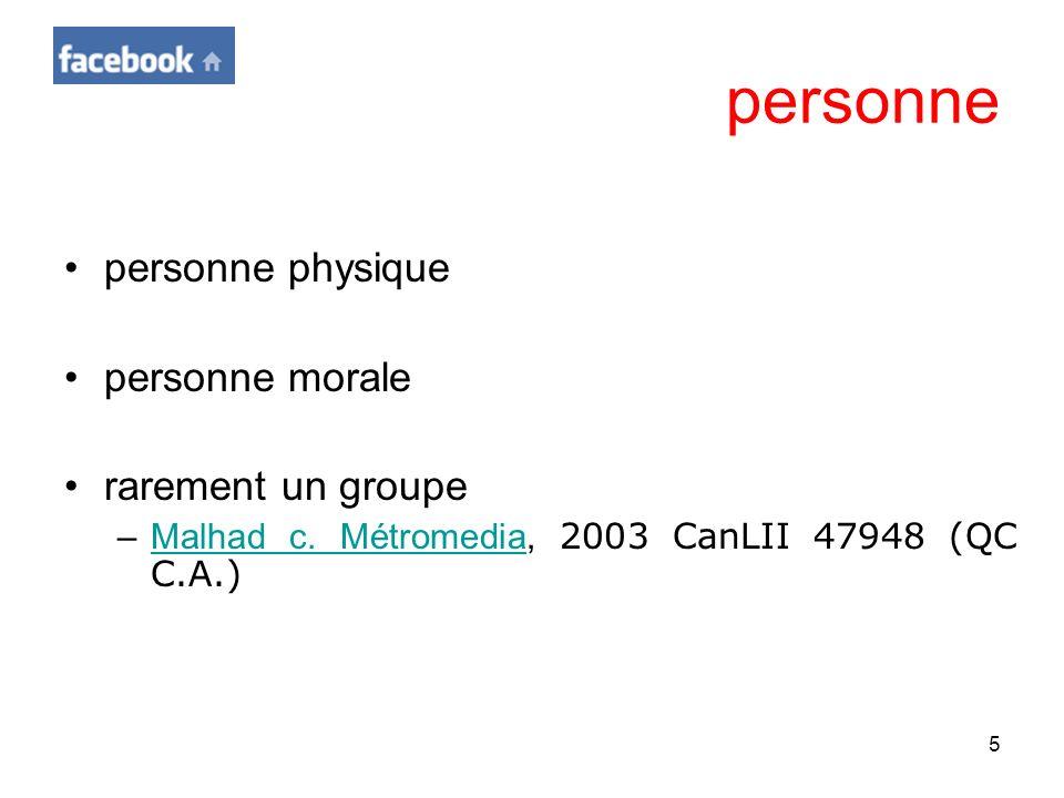 5 personne personne physique personne morale rarement un groupe –Malhad c. Métromedia, 2003 CanLII 47948 (QC C.A.)Malhad c. Métromedia