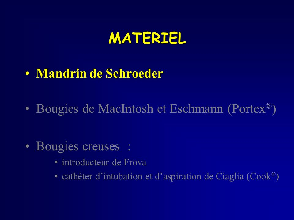 Mandrin de SchroederMandrin de Schroeder Bougies de MacIntosh et Eschmann (Portex ® ) Bougies creuses : introducteur de Frova cathéter dintubation et