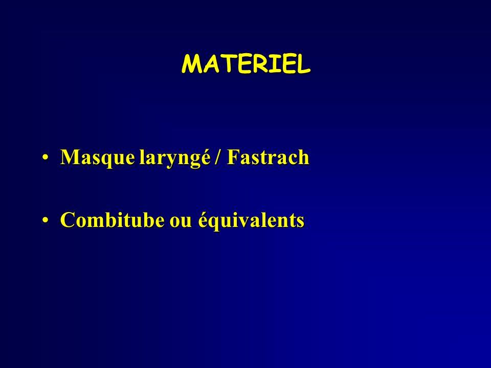 Masque laryngé / FastrachMasque laryngé / Fastrach Combitube ou équivalentsCombitube ou équivalents MATERIEL
