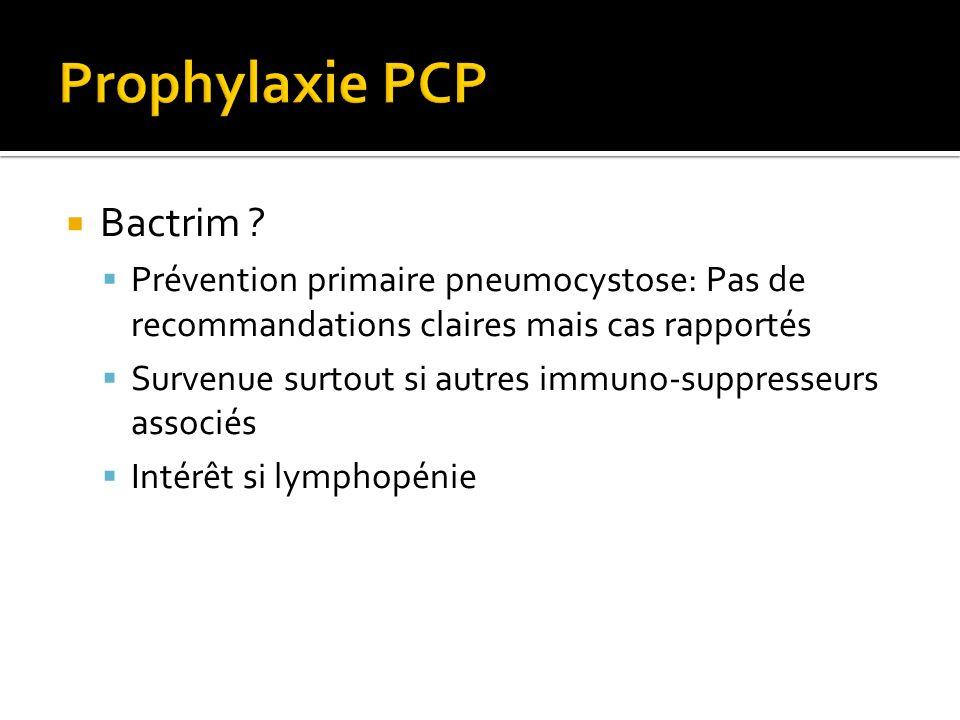 Bactrim ? Prévention primaire pneumocystose: Pas de recommandations claires mais cas rapportés Survenue surtout si autres immuno-suppresseurs associés