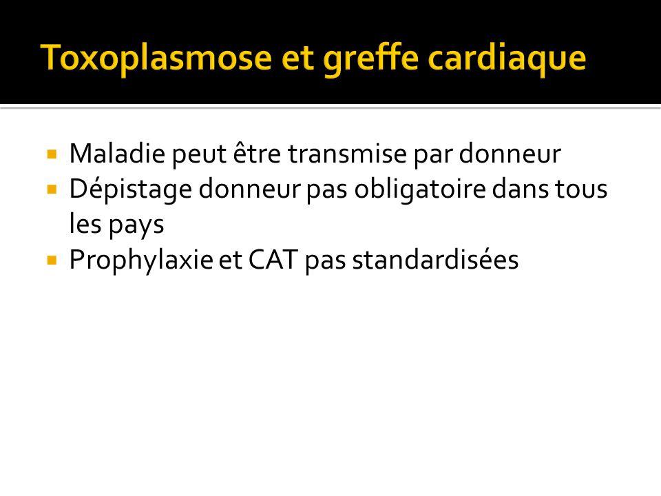 Maladie peut être transmise par donneur Dépistage donneur pas obligatoire dans tous les pays Prophylaxie et CAT pas standardisées