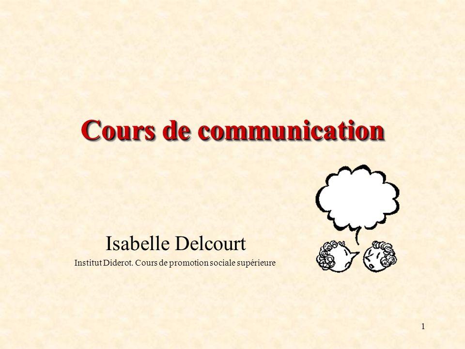 1 Cours de communication Isabelle Delcourt Institut Diderot. Cours de promotion sociale supérieure