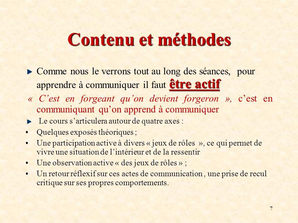 7 Contenu et méthodes être actif Comme nous le verrons tout au long des séances, pour apprendre à communiquer il faut être actif « Cest en forgeant qu