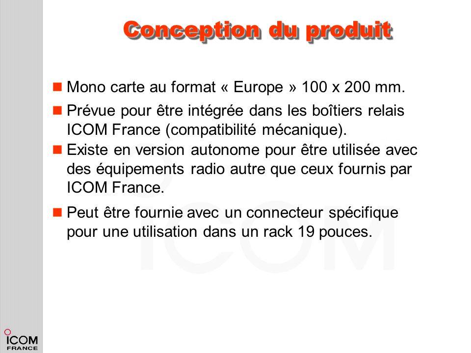 Conception du produit n Mono carte au format « Europe » 100 x 200 mm. n Prévue pour être intégrée dans les boîtiers relais ICOM France (compatibilité