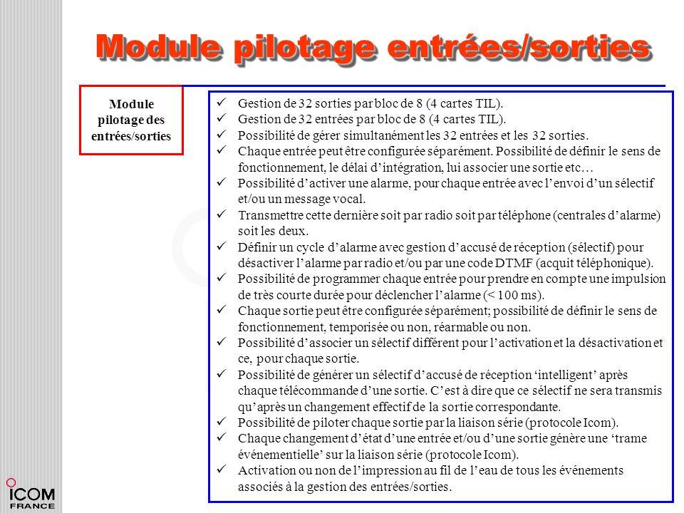 Module pilotage entrées/sorties Module pilotage des entrées/sorties Gestion de 32 sorties par bloc de 8 (4 cartes TIL). Gestion de 32 entrées par bloc