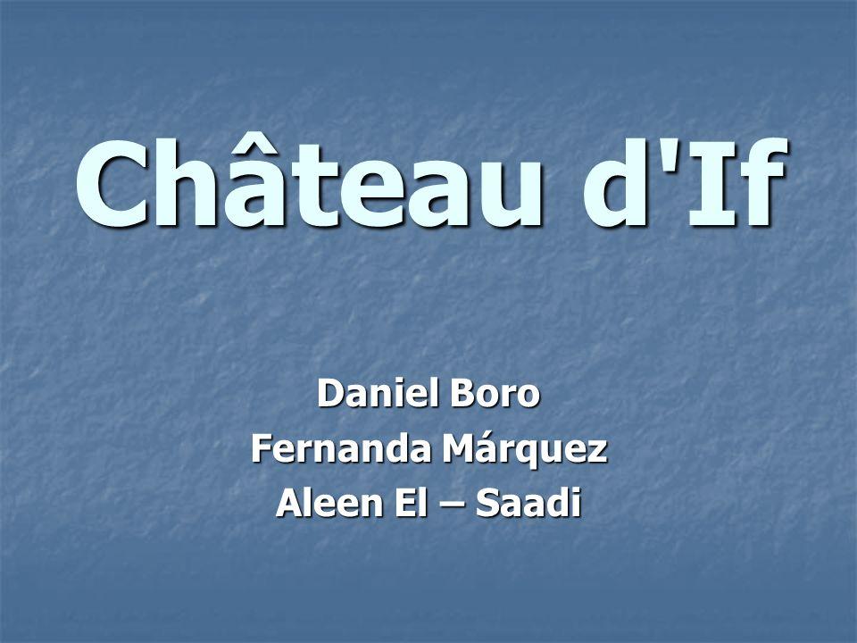 Château d'If Daniel Boro Fernanda Márquez Aleen El – Saadi