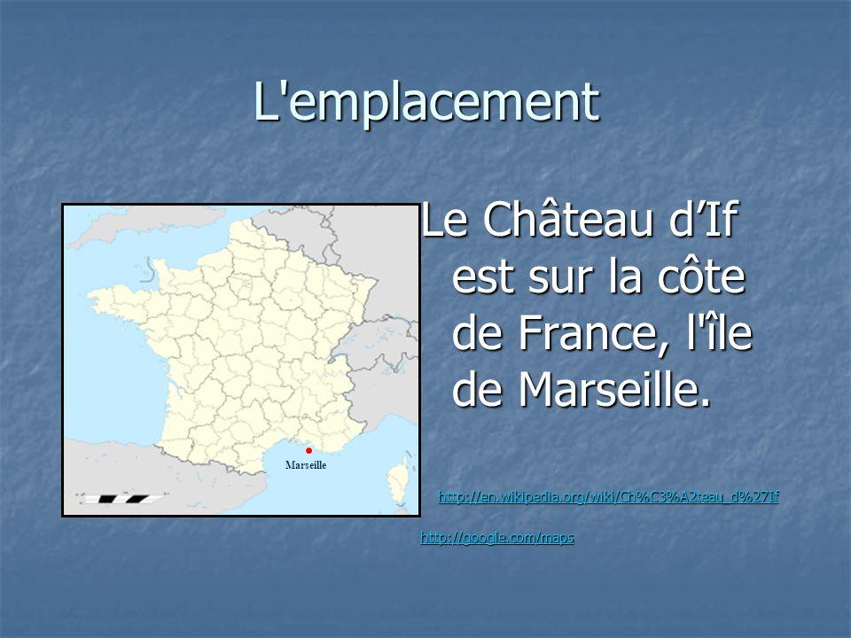 L'emplacement Le Château dIf est sur la côte de France, l'île de Marseille. http://en.wikipedia.org/wiki/Ch%C3%A2teau_d%27If http://en.wikipedia.org/w