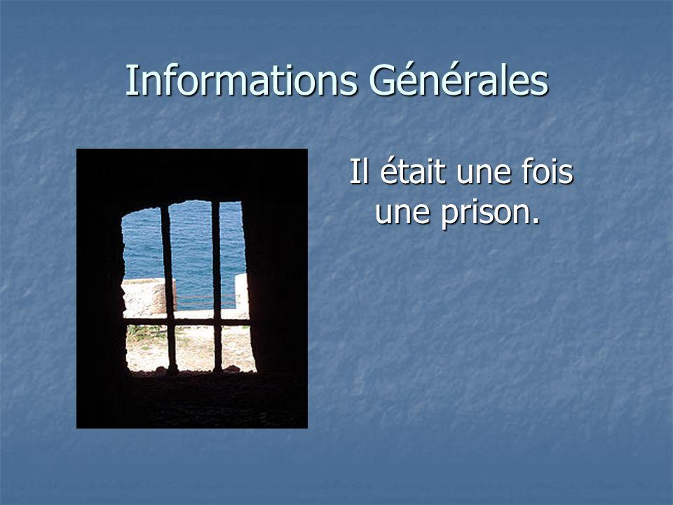 Informations Générales Il était une fois une prison.