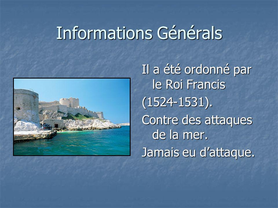 Informations Générals Il a été ordonné par le Roi Francis (1524-1531). Contre des attaques de la mer. Jamais eu dattaque.