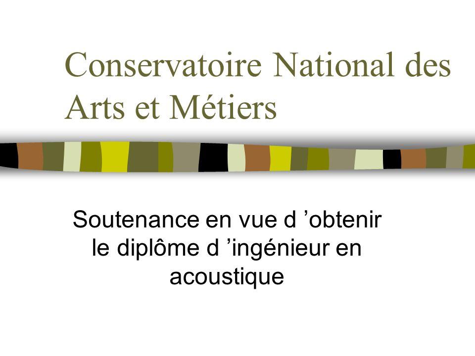 Conservatoire National des Arts et Métiers Soutenance en vue d obtenir le diplôme d ingénieur en acoustique