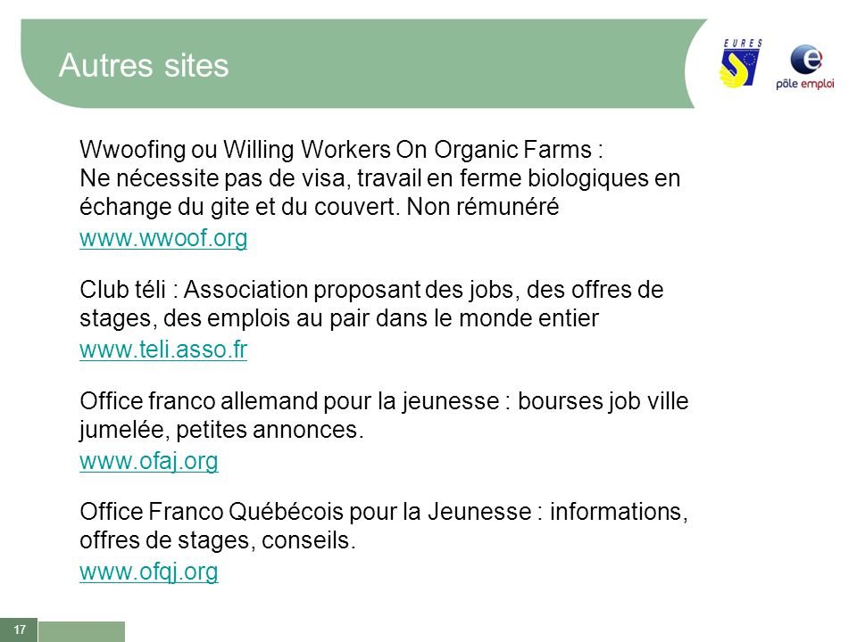 17 Autres sites Wwoofing ou Willing Workers On Organic Farms : Ne nécessite pas de visa, travail en ferme biologiques en échange du gite et du couvert