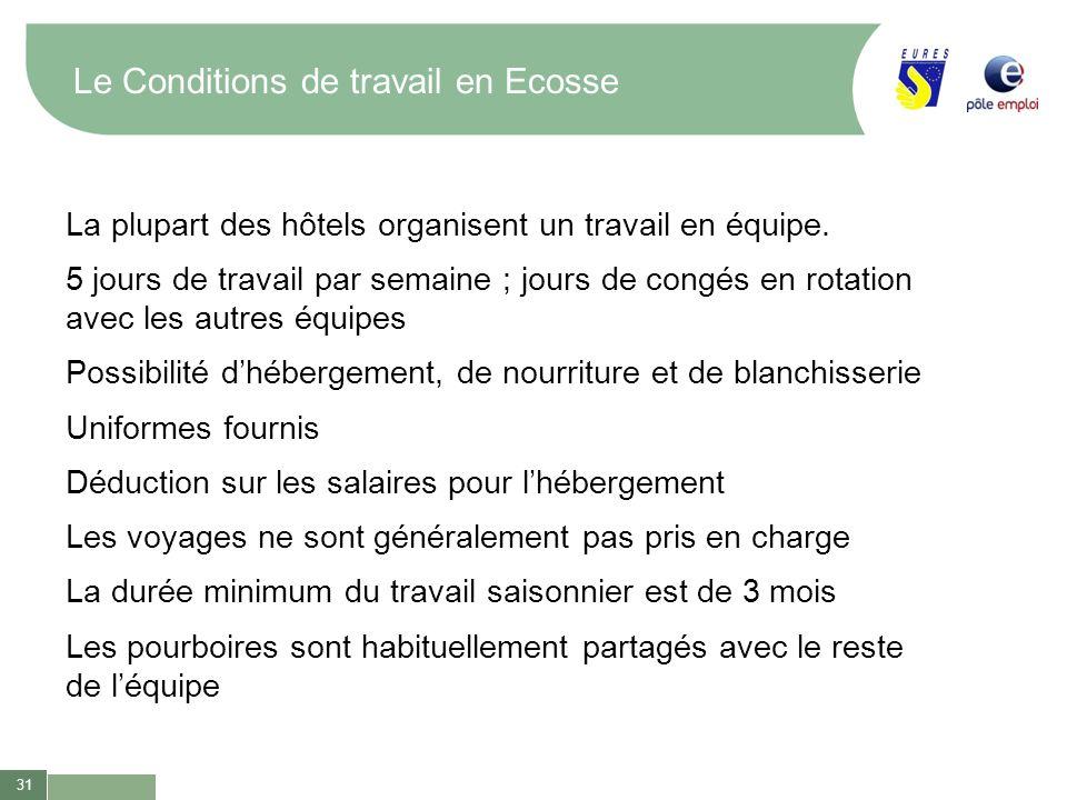 31 Le Conditions de travail en Ecosse La plupart des hôtels organisent un travail en équipe. 5 jours de travail par semaine ; jours de congés en rotat