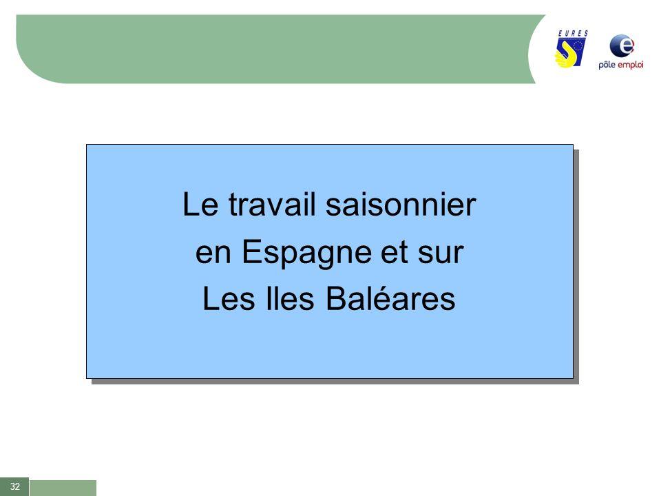 32 Le travail saisonnier en Espagne et sur Les Iles Baléares Le travail saisonnier en Espagne et sur Les Iles Baléares
