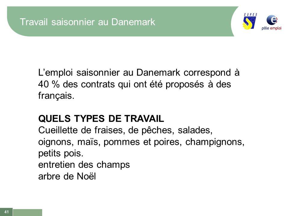 41 Travail saisonnier au Danemark Lemploi saisonnier au Danemark correspond à 40 % des contrats qui ont été proposés à des français. QUELS TYPES DE TR