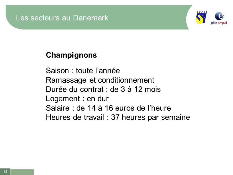 48 Les secteurs au Danemark Champignons Saison : toute lannée Ramassage et conditionnement Durée du contrat : de 3 à 12 mois Logement : en dur Salaire
