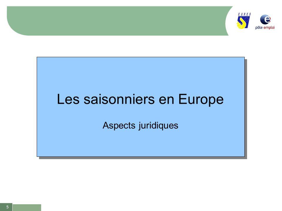 5 Les saisonniers en Europe Aspects juridiques Les saisonniers en Europe Aspects juridiques