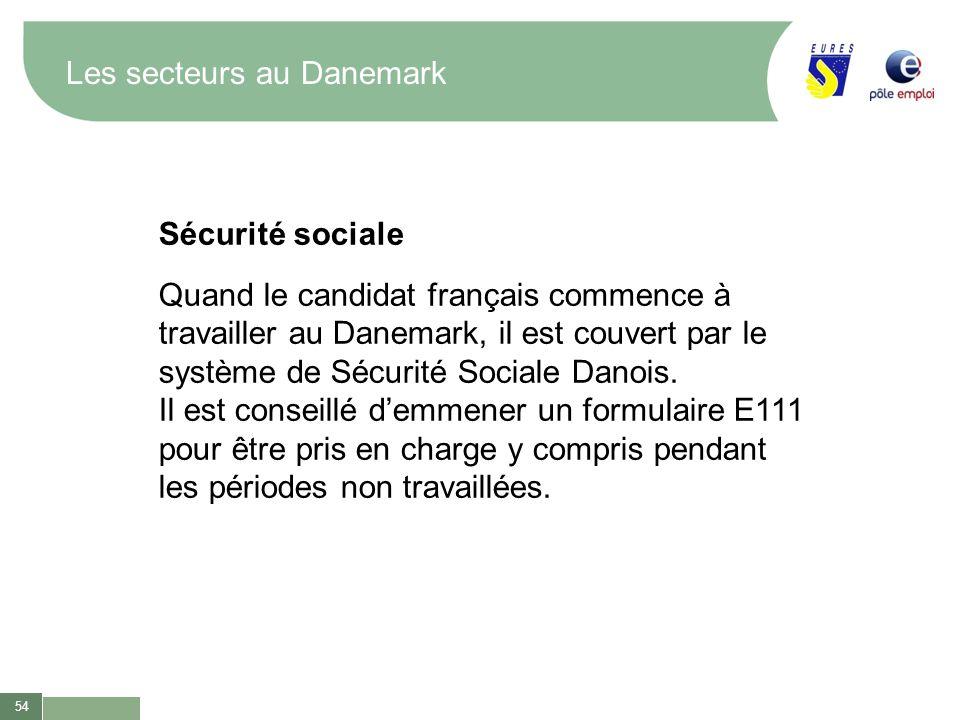 54 Les secteurs au Danemark Sécurité sociale Quand le candidat français commence à travailler au Danemark, il est couvert par le système de Sécurité S