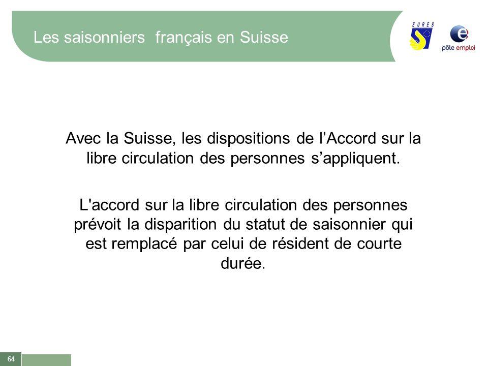 64 Les saisonniers français en Suisse Avec la Suisse, les dispositions de lAccord sur la libre circulation des personnes sappliquent. L'accord sur la