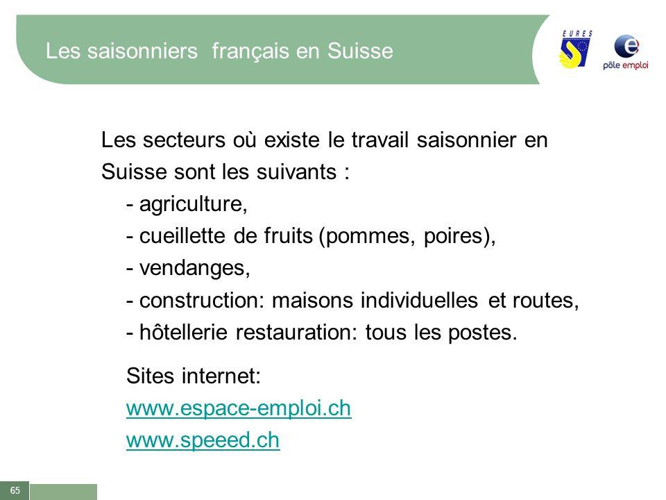 65 Les saisonniers français en Suisse Les secteurs où existe le travail saisonnier en Suisse sont les suivants : - agriculture, - cueillette de fruits