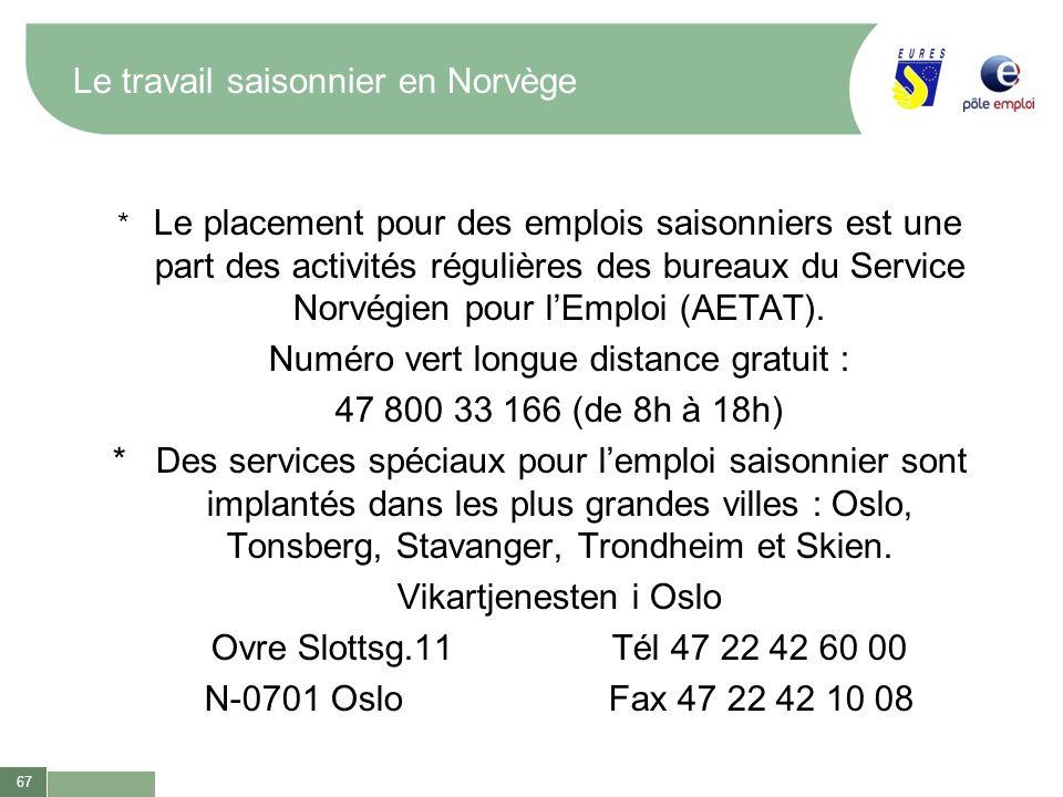 67 Le travail saisonnier en Norvège * Le placement pour des emplois saisonniers est une part des activités régulières des bureaux du Service Norvégien