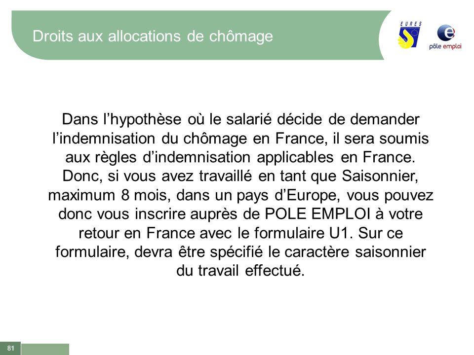 81 Droits aux allocations de chômage Dans lhypothèse où le salarié décide de demander lindemnisation du chômage en France, il sera soumis aux règles d