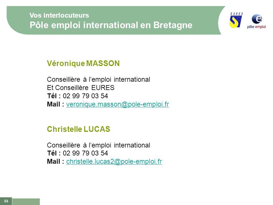 84 Véronique MASSON Conseillère à lemploi international Et Conseillère EURES Tél : 02 99 79 03 54 Mail : veronique.masson@pole-emploi.fr Christelle LU
