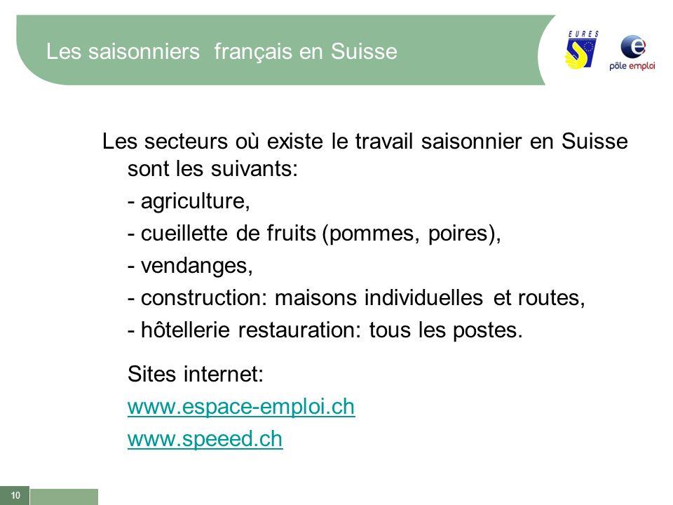 10 Les saisonniers français en Suisse Les secteurs où existe le travail saisonnier en Suisse sont les suivants: - agriculture, - cueillette de fruits