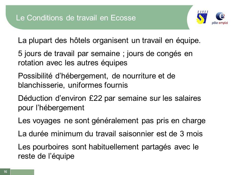 16 Le Conditions de travail en Ecosse La plupart des hôtels organisent un travail en équipe. 5 jours de travail par semaine ; jours de congés en rotat