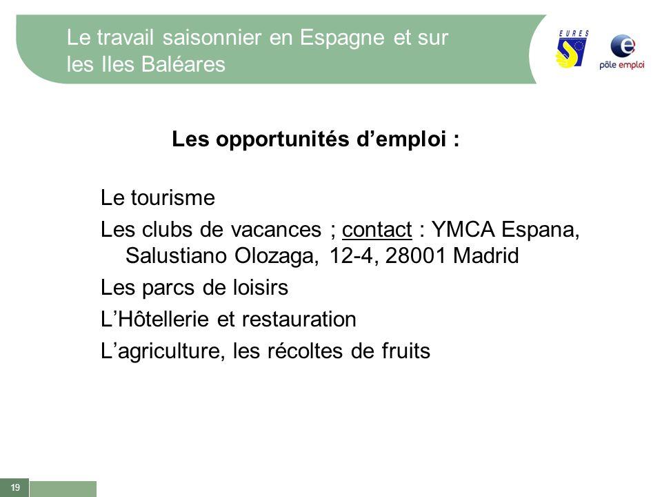 19 Le travail saisonnier en Espagne et sur les Iles Baléares Les opportunités demploi : Le tourisme Les clubs de vacances ; contact : YMCA Espana, Sal