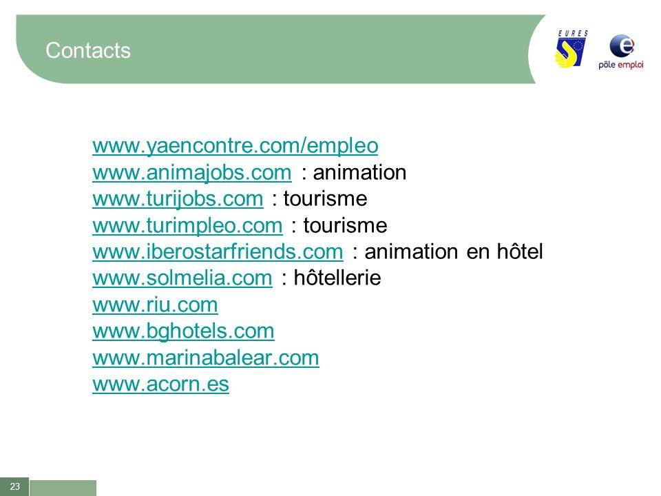 23 Contacts www.yaencontre.com/empleo www.animajobs.comwww.animajobs.com : animation www.turijobs.comwww.turijobs.com : tourisme www.turimpleo.comwww.
