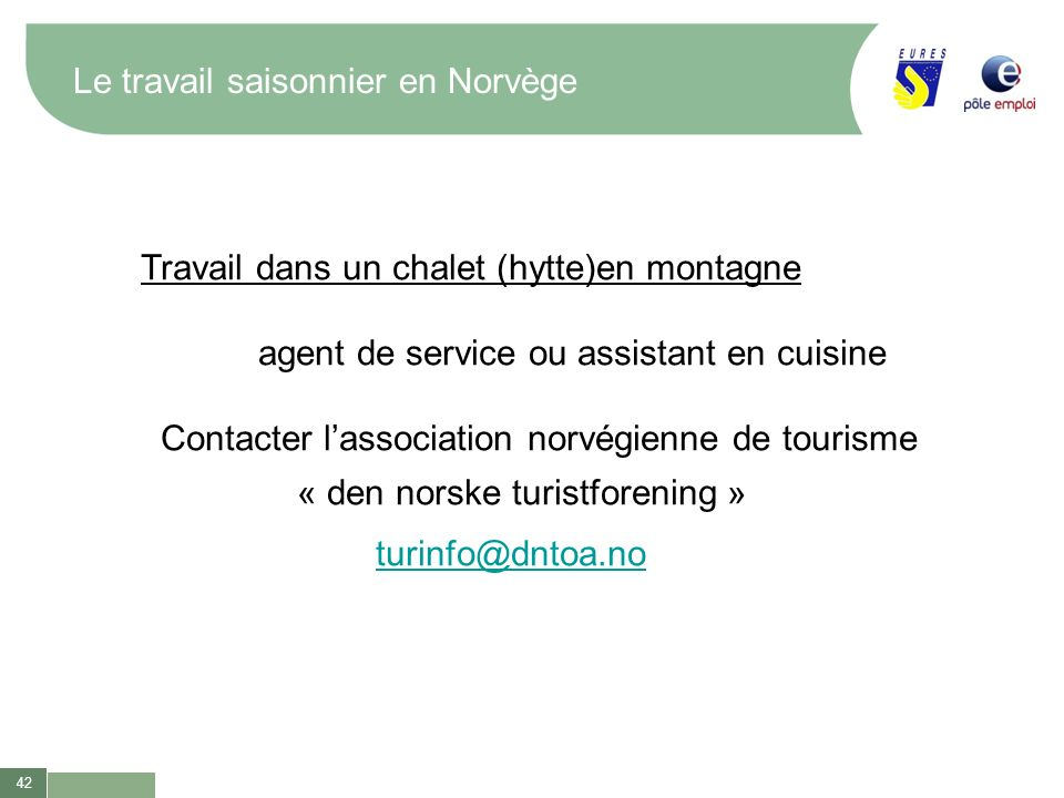 42 Le travail saisonnier en Norvège Travail dans un chalet (hytte)en montagne agent de service ou assistant en cuisine Contacter lassociation norvégie