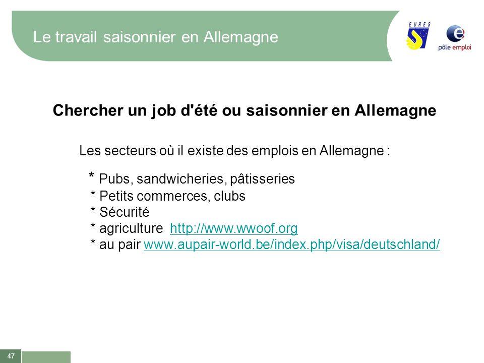 47 Le travail saisonnier en Allemagne Chercher un job d'été ou saisonnier en Allemagne Les secteurs où il existe des emplois en Allemagne : * Pubs, sa