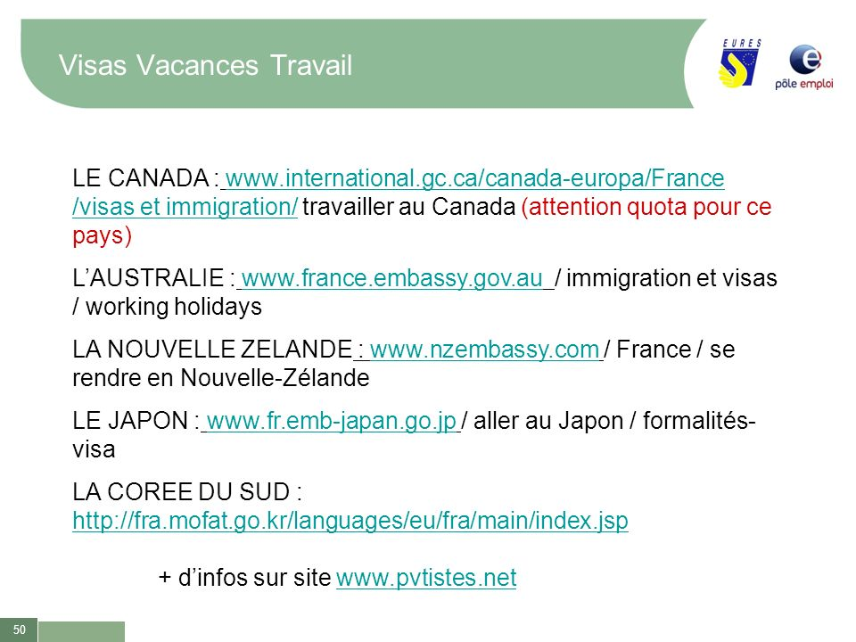 50 Visas Vacances Travail LE CANADA : www.international.gc.ca/canada-europa/France /visas et immigration/ travailler au Canada (attention quota pour c