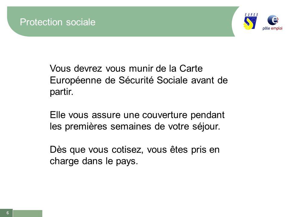 6 Protection sociale Vous devrez vous munir de la Carte Européenne de Sécurité Sociale avant de partir. Elle vous assure une couverture pendant les pr