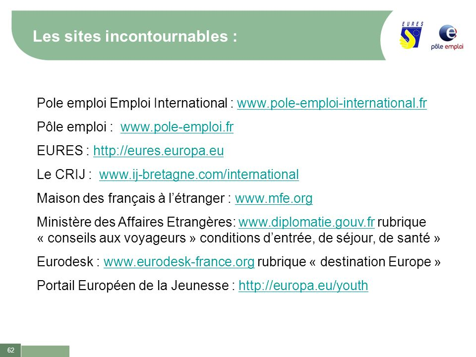 62 Les sites incontournables : Pole emploi Emploi International : www.pole-emploi-international.frwww.pole-emploi-international.fr Pôle emploi : www.p
