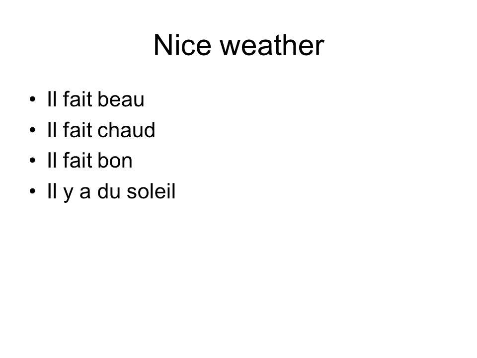 Nice weather Il fait beau Il fait chaud Il fait bon Il y a du soleil