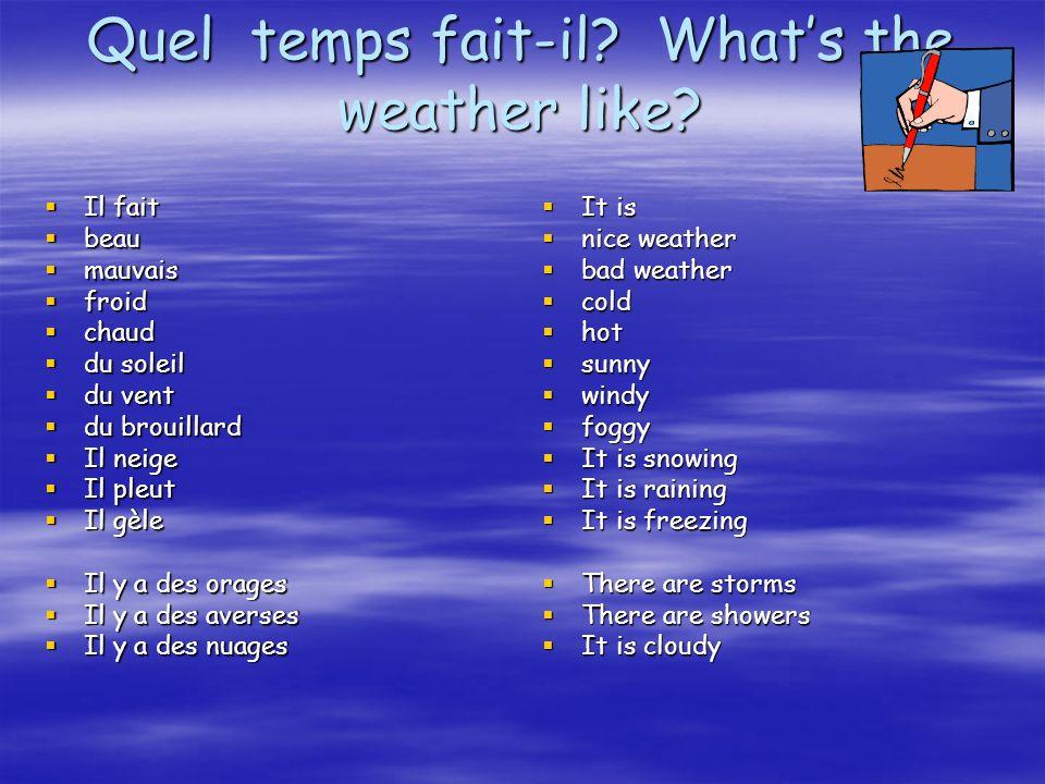Quel temps fait-il? Whats the weather like? Il fait Il fait beau beau mauvais mauvais froid froid chaud chaud du soleil du soleil du vent du vent du b