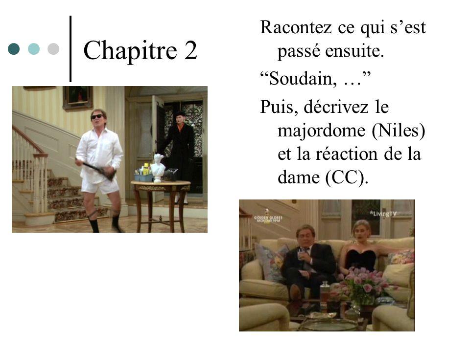 Chapitre 2 Racontez ce qui sest passé ensuite. Soudain, … Puis, décrivez le majordome (Niles) et la réaction de la dame (CC).
