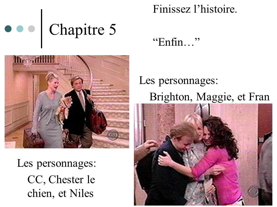 Chapitre 5 Finissez lhistoire. Enfin… Les personnages: CC, Chester le chien, et Niles Les personnages: Brighton, Maggie, et Fran