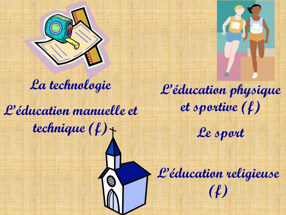 La technologie Léducation manuelle et technique (f) Léducation physique et sportive (f) Le sport Léducation religieuse (f)