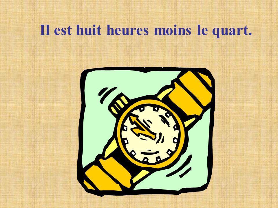 Il est huit heures moins le quart.