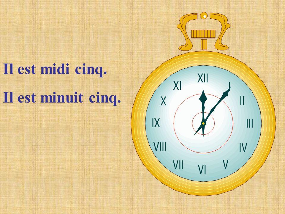 Il est midi cinq. Il est minuit cinq.