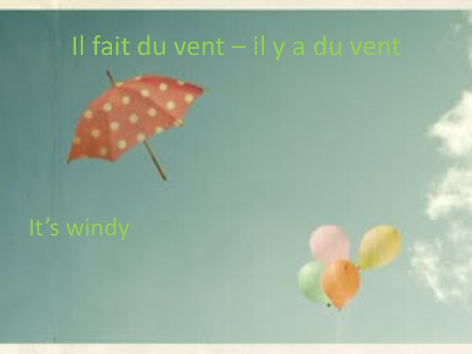 Il fait du vent – il y a du vent Its windy