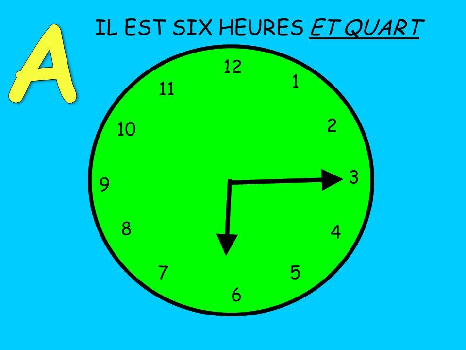 IL EST SIX HEURES ET QUART 12 1 5 4 9 3 6 10 11 2 7 8