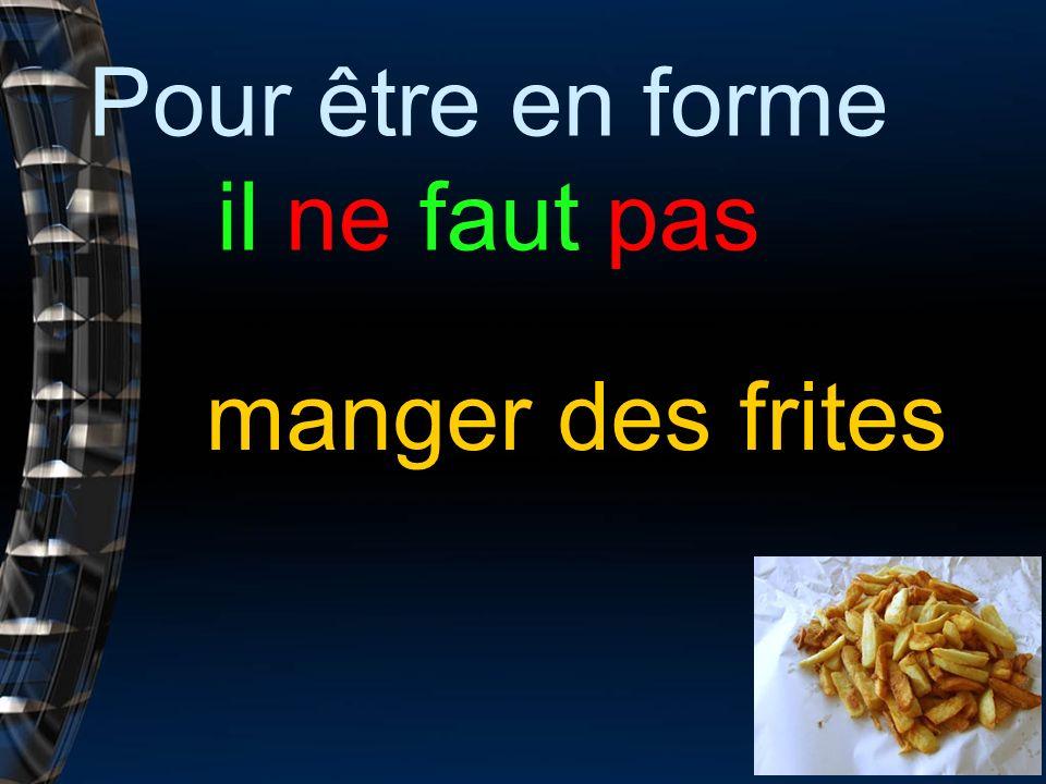 Pour être en forme il ne faut pas manger des frites