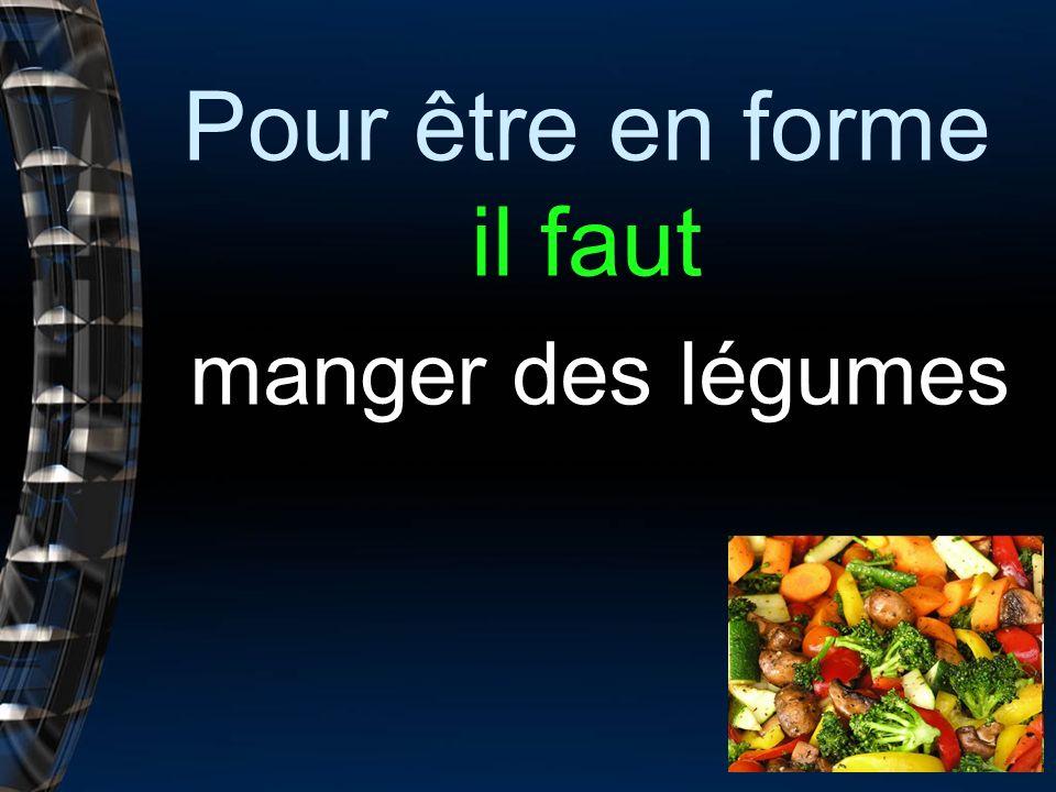 Pour être en forme il faut manger des légumes