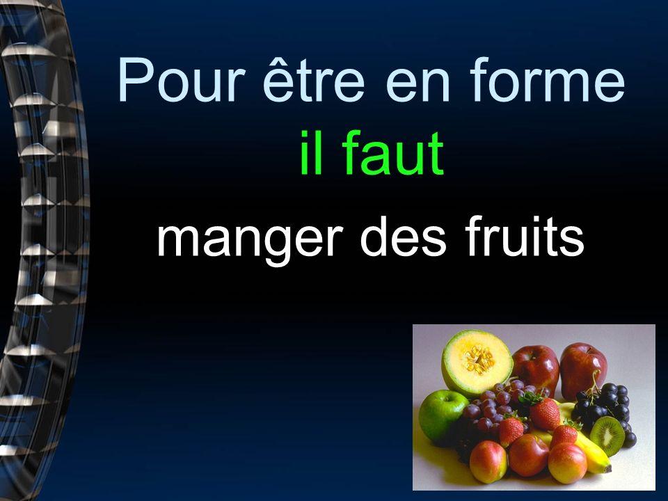 Pour être en forme il faut manger des fruits
