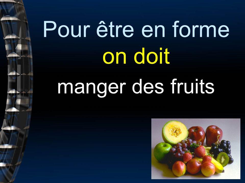 Pour être en forme on doit manger des fruits