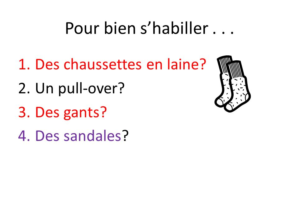 Pour bien shabiller... 1.Des chaussettes en laine? 2.Un pull-over? 3.Des gants? 4.Des sandales?