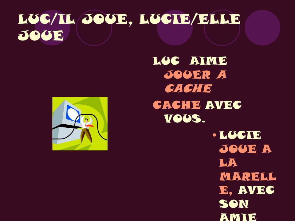 LUC/IL JOUE, LUCIE/ELLE JOUE LUC AIME JOUER A CACHE CACHE AVEC VOUS. LUCIE JOUE A LA MARELL E, AVEC SON AMIE BRIGITT E.
